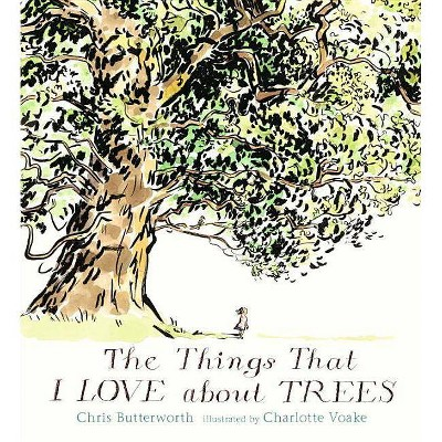 The Things That I Love about Trees - by Chris Butterworth (Hardcover)