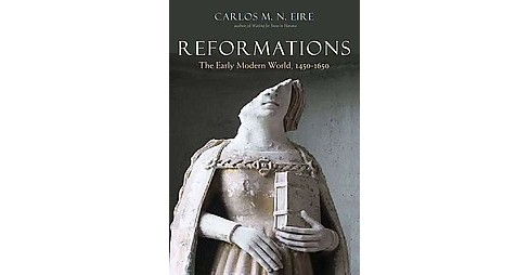 Reformations : The Early Modern World, 1450-1650 (Hardcover) (Carlos M. N. Eire) - image 1 of 1