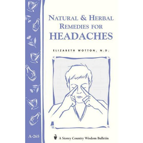 Natural & Herbal Remedies for Headaches - (Storey Country Wisdom Bulletin) by  Elizabeth Wotton - image 1 of 1