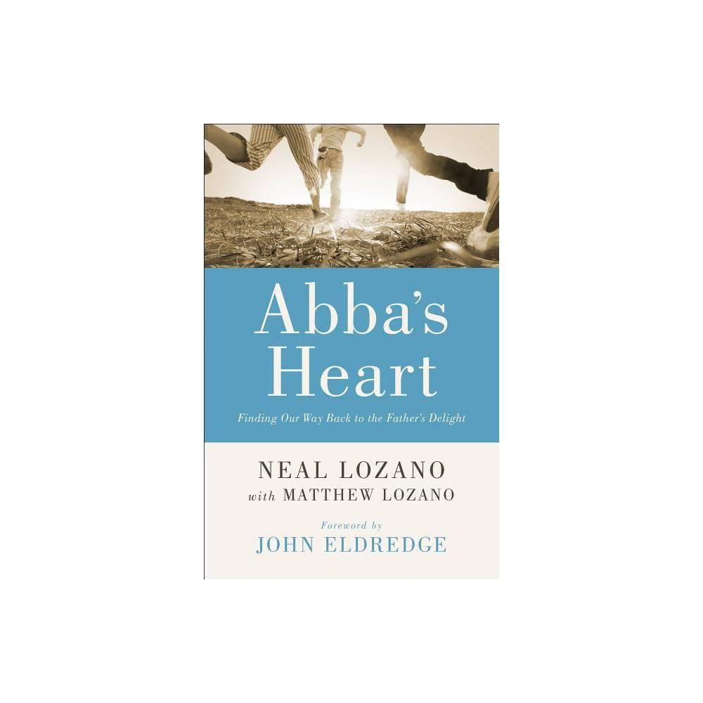 Abba S Heart By Neal Lozano Matthew Lozano Paperback