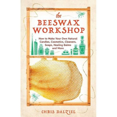 The Beeswax Workshop - by  Chris Dalziel (Paperback)