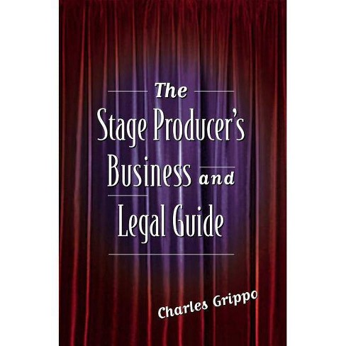 The Stage Producer's Business and Legal Guide the Stage Producer's Business and Legal Guide - image 1 of 1