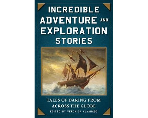 Incredible Adventure and Exploration Stories : Tales of Daring from Across the Globe -  (Paperback) - image 1 of 1