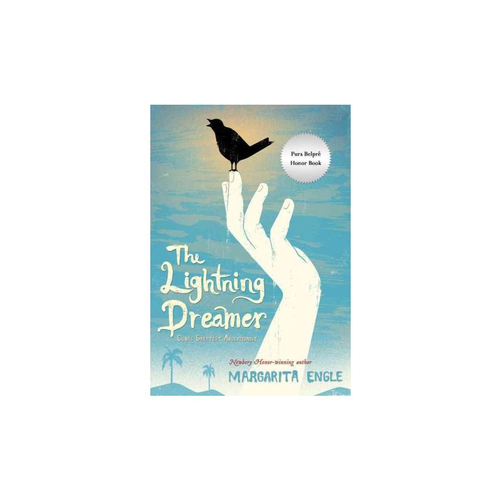 Lightning Dreamer : Cuba's Greatest Abolitionist (Reprint) (Paperback) (Margarita Engle)