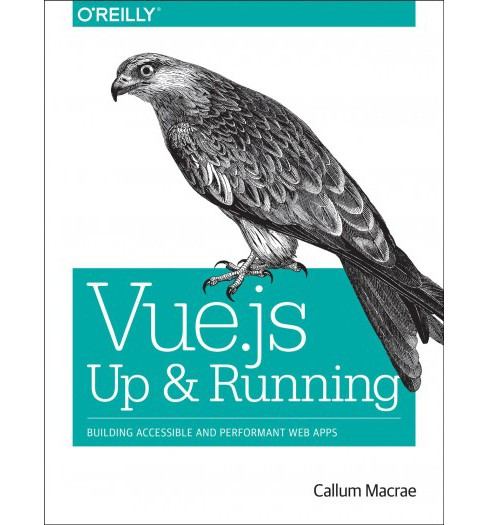 Vue.js : Up & Running: Building Accessible and Performant Web Apps -  by Callum Macrae (Paperback) - image 1 of 1