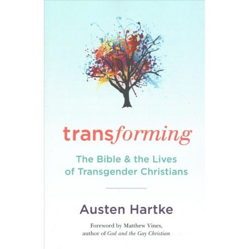 Transforming : The Bible and the Lives of Transgender Christians -  by Austen Hartke (Paperback) - image 1 of 1