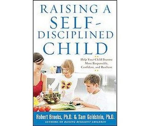 Raising a Self-Disciplined Child : Help Your Child Become More Responsible, Confident, and Resilient - image 1 of 1