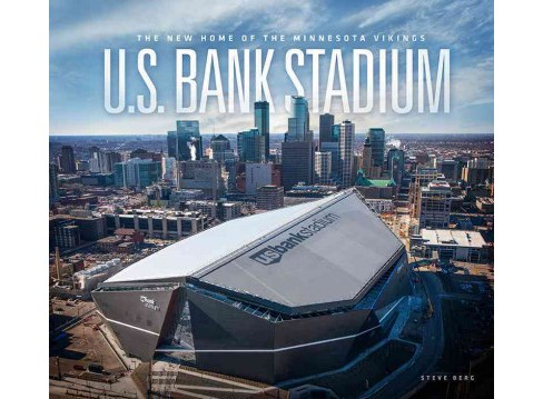 U.S. Bank Stadium : The New Home of the Minnesota Vikings (Hardcover) (Steve Berg) - image 1 of 1