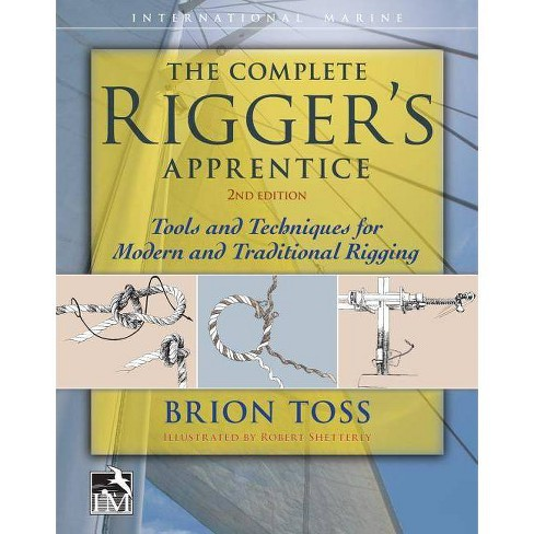The Complete Rigger's Apprentice: Tools and Techniques for Modern and Traditional Rigging, Second - image 1 of 1