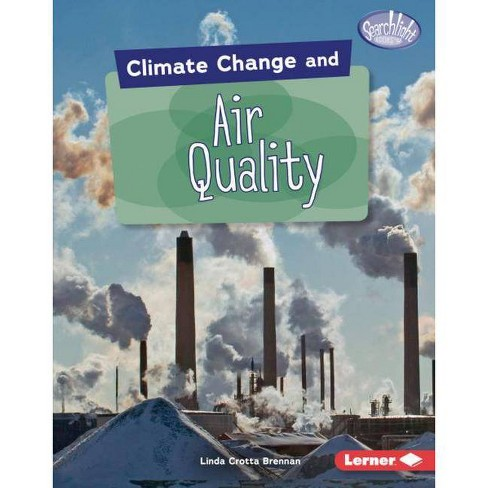 Climate Change and Air Quality - (Searchlight Books (Tm) -- Climate Change) by  Linda Crotta Brennan - image 1 of 1