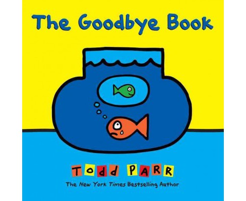 Goodbye Book (School And Library) (Todd Parr) - image 1 of 1