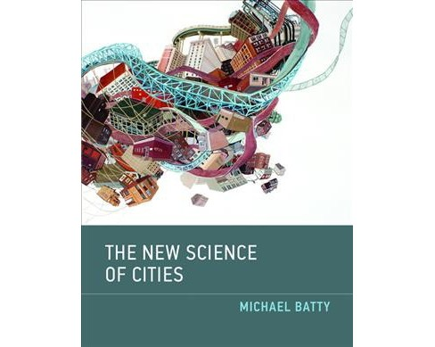 New Science of Cities -  Reprint by Michael Batty (Paperback) - image 1 of 1