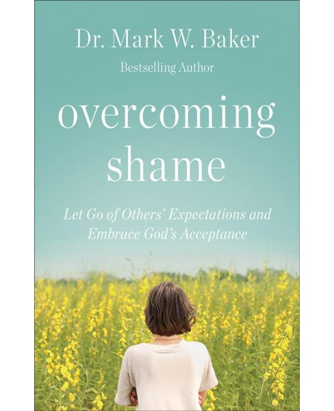 Overcoming Shame -  by Dr. Mark W. Baker (Paperback) - image 1 of 1