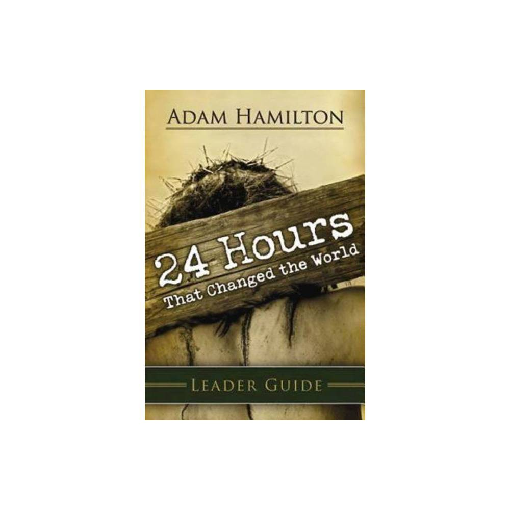 24 Hours That Changed The World Leader Guide By Adam Hamilton Paperback