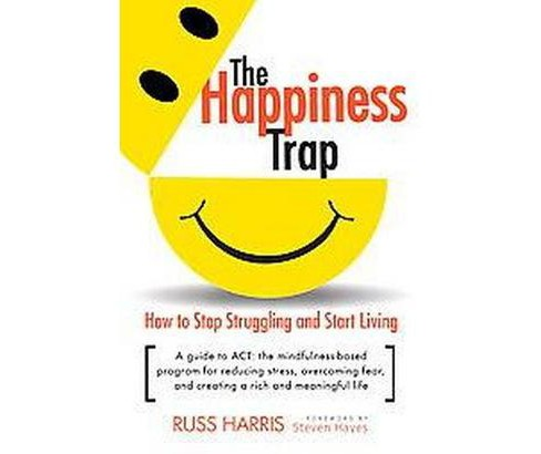 Happiness Trap : How to Stop Struggling and Start Living (Paperback) (Russ Harris) - image 1 of 1