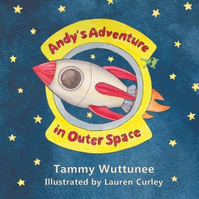 Andy's Adventure in Outer Space - by  Tammy Wuttunee (Paperback)