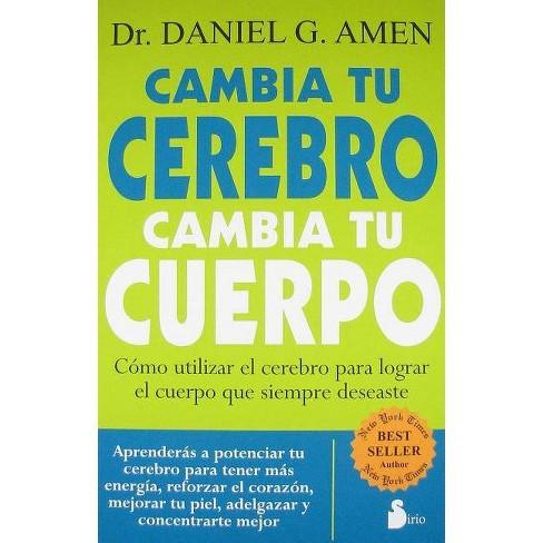 Cambia Tu Cerebro, Cambia Tu Cuerpo - by  Daniel G Amen (Paperback) - image 1 of 1
