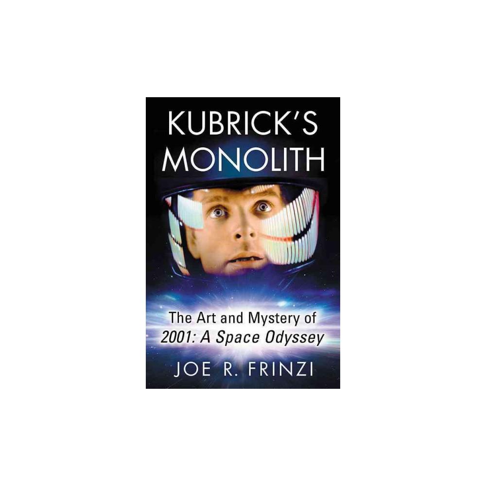 Kubrick's Monolith : The Art and Mystery of 2001: a Space Odyssey - by Joe R. Frinzi (Paperback)