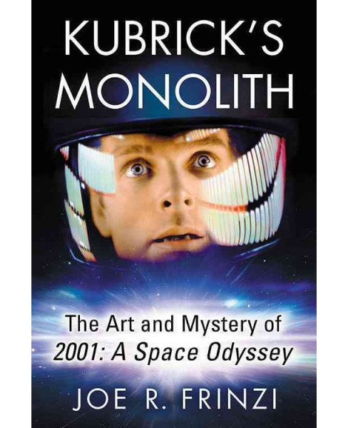 Kubrick's Monolith : The Art and Mystery of 2001: a Space Odyssey -  by Joe R. Frinzi (Paperback) - image 1 of 1