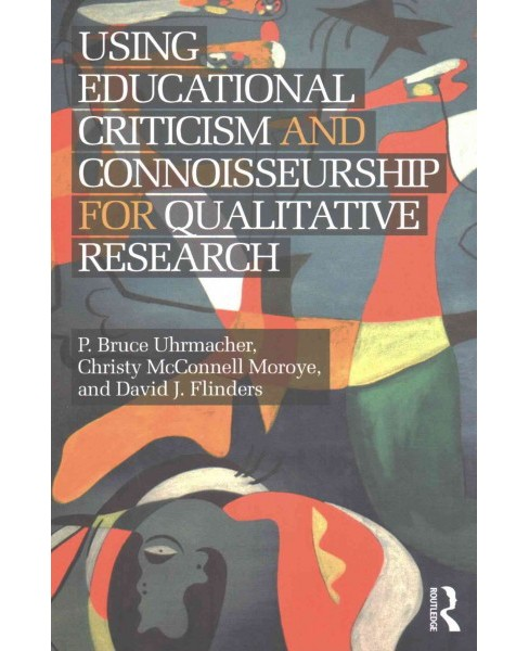 Using Educational Criticism and Connoisseurship for Qualitative Research (Paperback) (David J. Flinders) - image 1 of 1