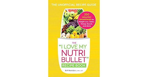 """I Love My Nutribullet"" Recipe Book : 200 Healthy Smoothies for Weight Loss, Detox, Energy Boosts, and - image 1 of 1"