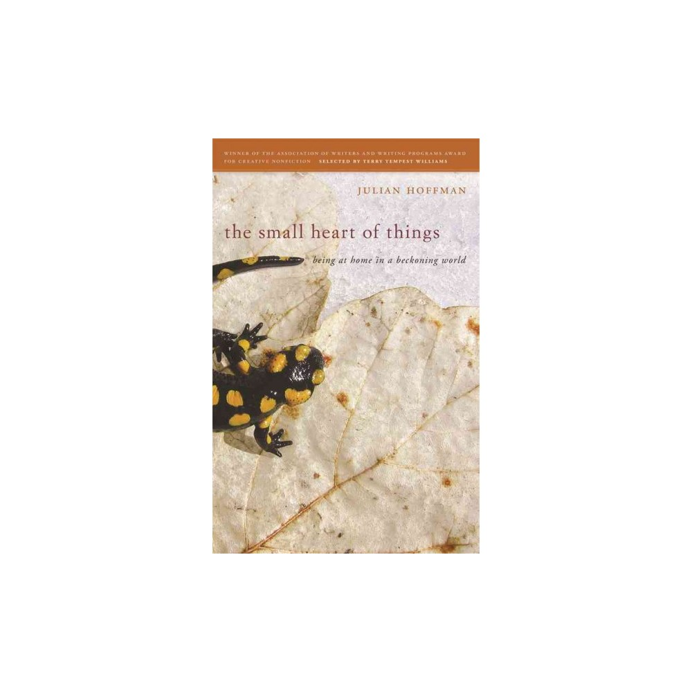 The Small Heart of Things ( Association of Writers And Writing Programs Award for Creative Nonfiction)