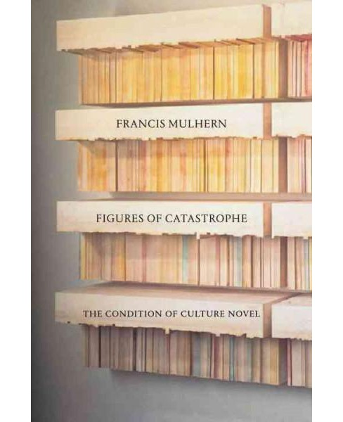 Figures of Catastrophe : The Condition of Culture Novel (Hardcover) (Francis Mulhern) - image 1 of 1