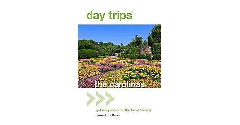 Day Trips the Carolinas : Getaway Ideas for the Local Traveler (Paperback) (James I. Hoffman) - image 1 of 1