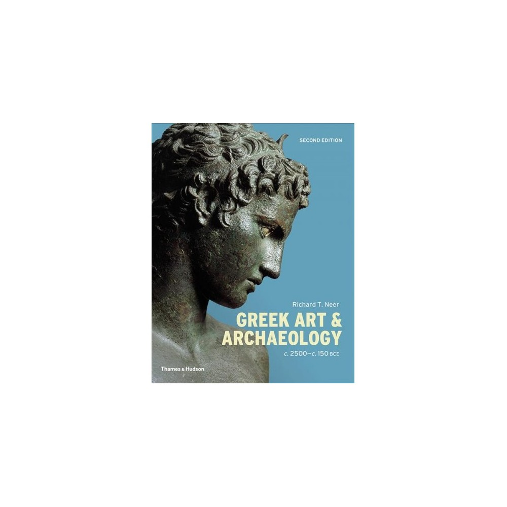 Greek Art & Archaeology : C. 2500-c. 150 Bce - by Richard T. Neer (Paperback)