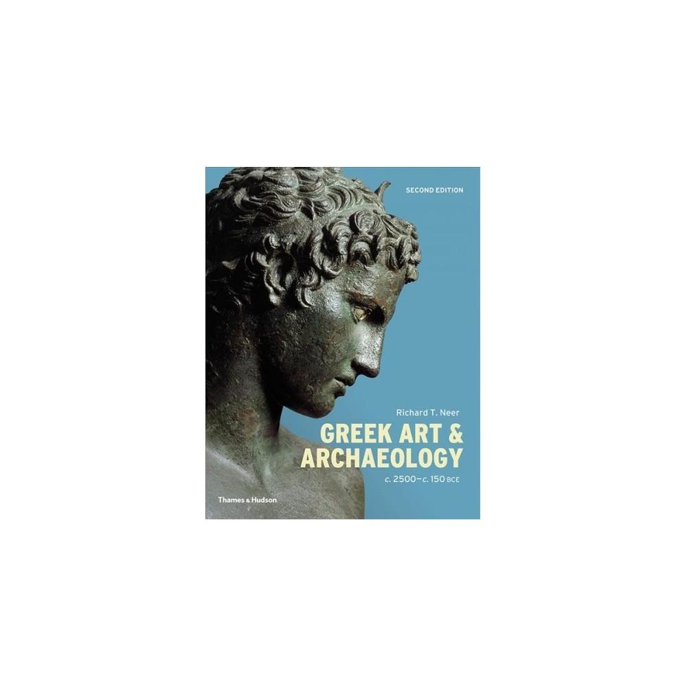 Greek Art & Archaeology : C. 2500-c. 150 Bce - by Richard T. Neer (Paperback)