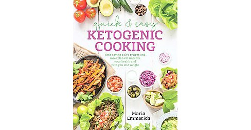 Quick & Easy Ketogenic Cooking : Time-Saving Paleo Recipes and Meal Plans to Improve Your Health and - image 1 of 1