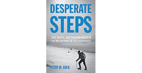 Desperate Steps : Life, Death, and Choices Made in the Mountains of the Northeast (Paperback) (Peter W. - image 1 of 1