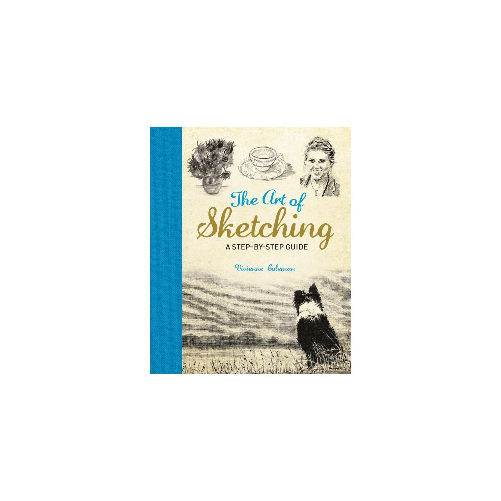 Art of Sketching : A Step-by-Step Guide - by Vivienne Coleman (Paperback)
