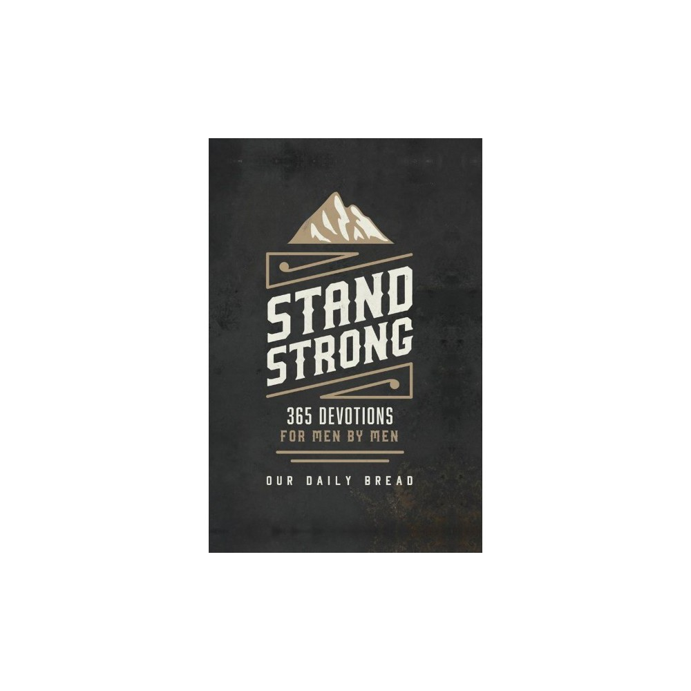 Stand Strong : 365 Devotions for Men by Men - (Hardcover) Stand Strong : 365 Devotions for Men by Men - (Hardcover)