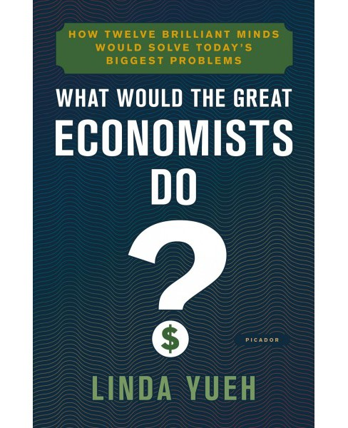 What Would the Great Economists Do? : How Twelve Brilliant Minds Would Solve Today's Biggest Problems - image 1 of 1