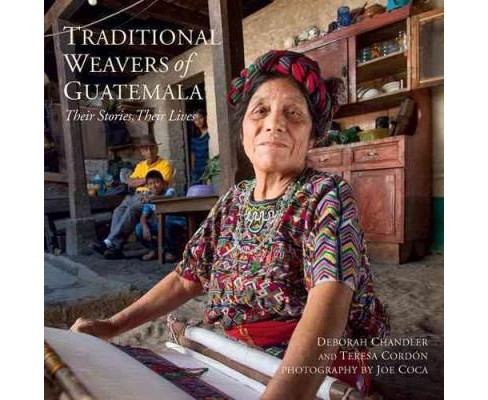 Traditional Weavers of Guatemala : Their Stories, Their Lives (Paperback) (Deborah Chandler) - image 1 of 1