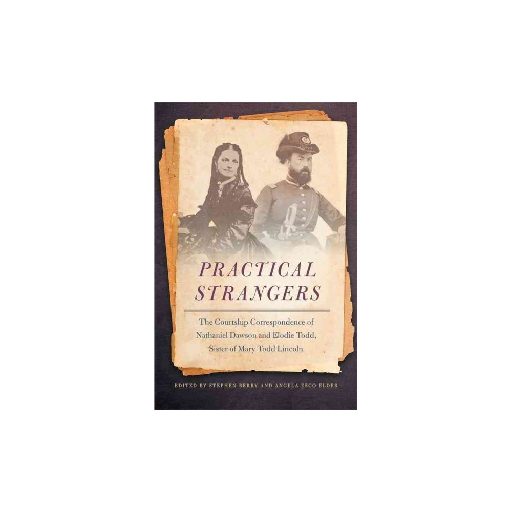 Practical Strangers : The Courtship Correspondence of Nathaniel Dawson and Elodie Todd, Sister Of Mary