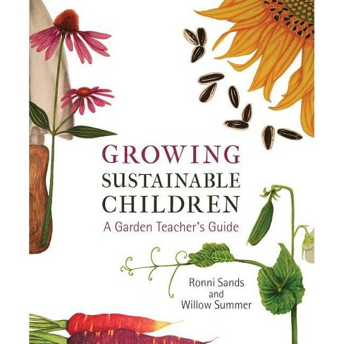 Growing Sustainable Children - by  Ronni Sands & Willow Summer (Paperback) - image 1 of 1