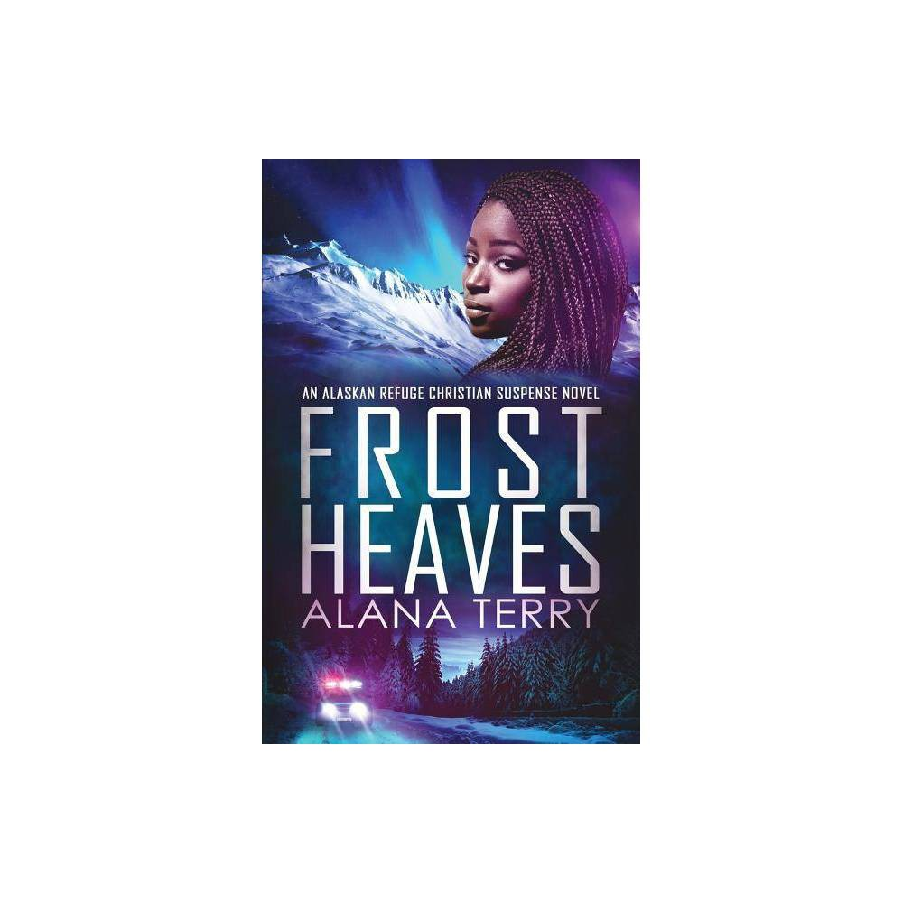 Frost Heaves Alaskan Refuge Christian Suspense Novel By Alana Terry Paperback