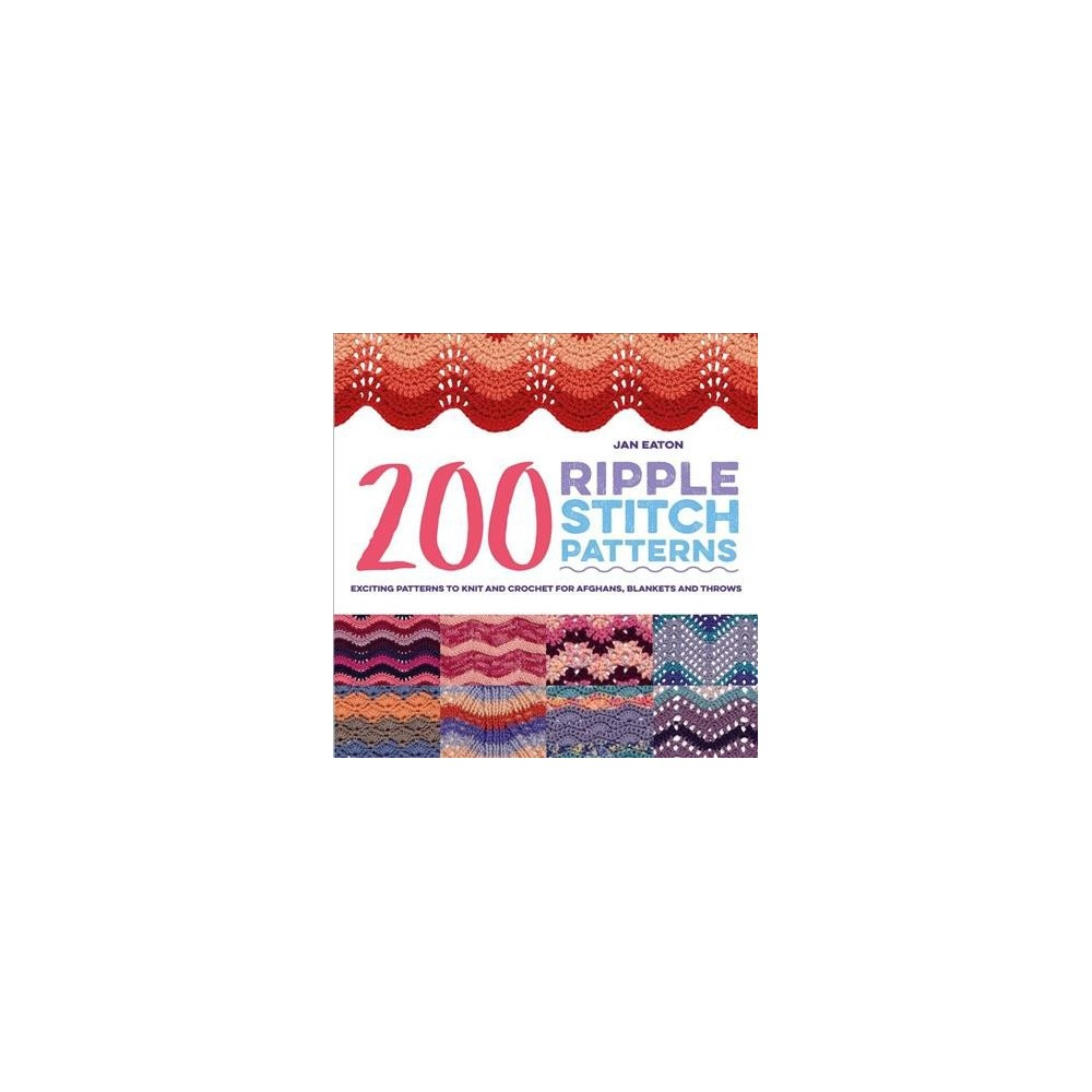 200 Ripple Stitch Patterns : Exciting Patterns to Knit and Crochet for Afghans, Blankets and Throws