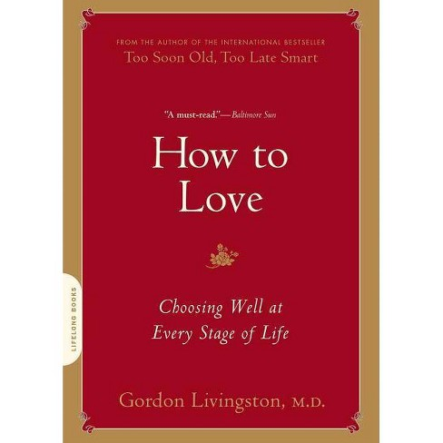 How to Love - by  Gordon Livingston (Paperback) - image 1 of 1