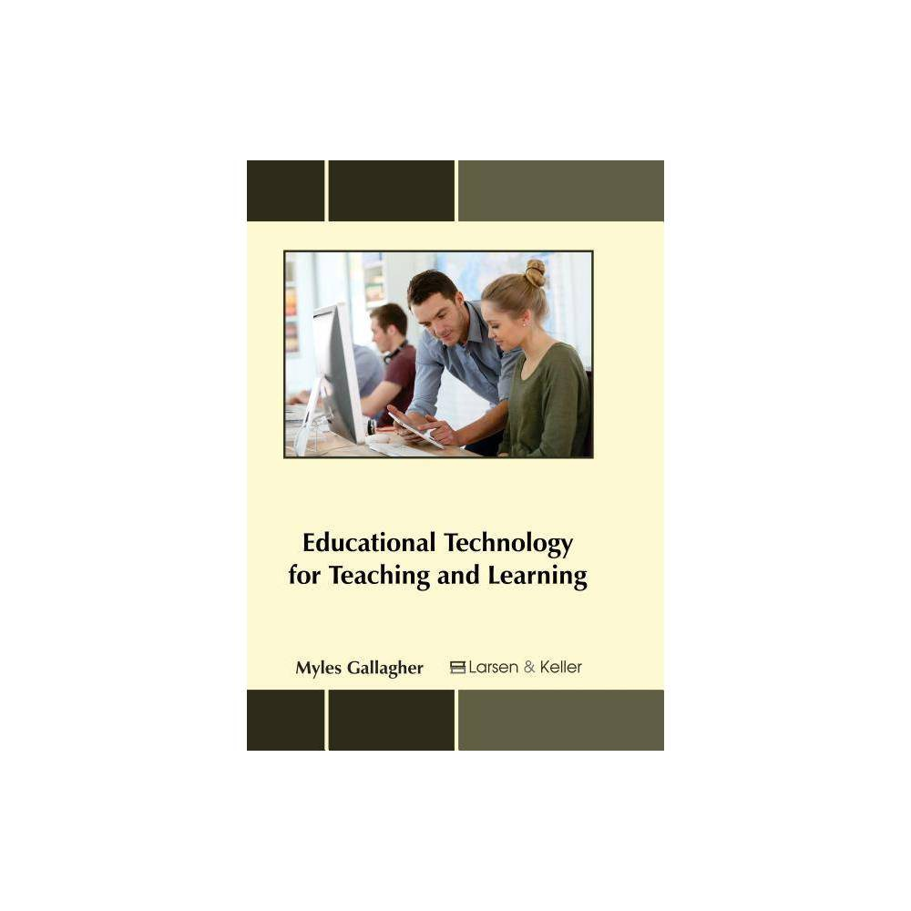 Educational Technology for Teaching and Learning - (Hardcover)