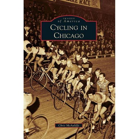 Cycling in Chicago - by  Chris McAuliffe (Hardcover) - image 1 of 1