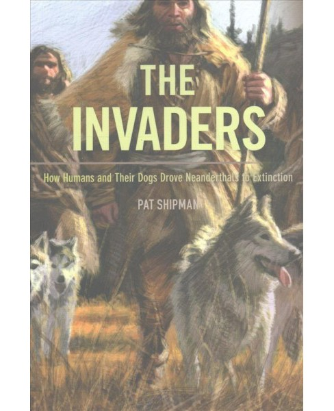 Invaders : How Humans and Their Dogs Drove Neanderthals to Extinction (Reprint) (Paperback) (Pat - image 1 of 1