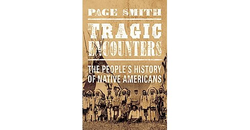 Tragic Encounters : A People's History of Native Americans (Hardcover) (Page Smith) - image 1 of 1