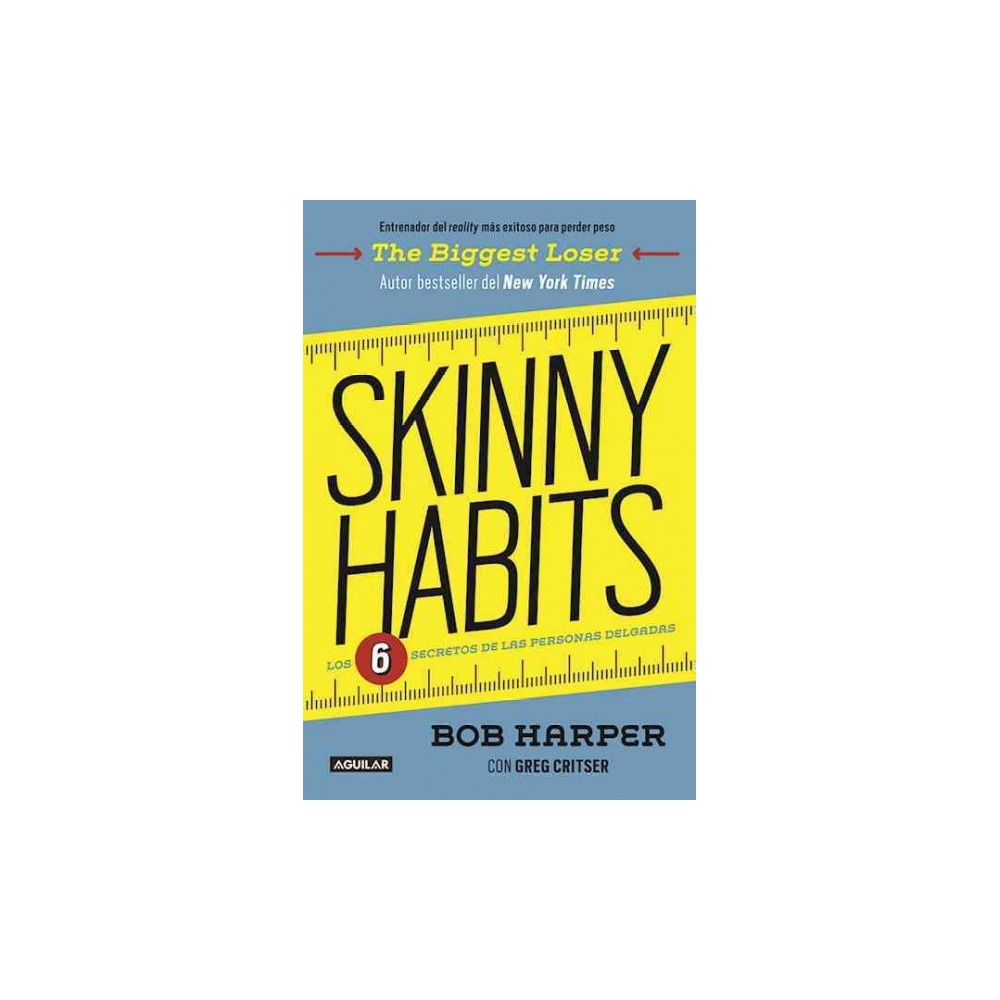 Skinny Habits : Los 6 secretos de las personas delgadas / The 6 Secrets of Thin People (Paperback) (Bob