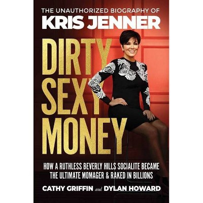 Dirty Sexy Money - (Front Page Detectives) by  Cathy Griffin & Dylan Howard (Hardcover)