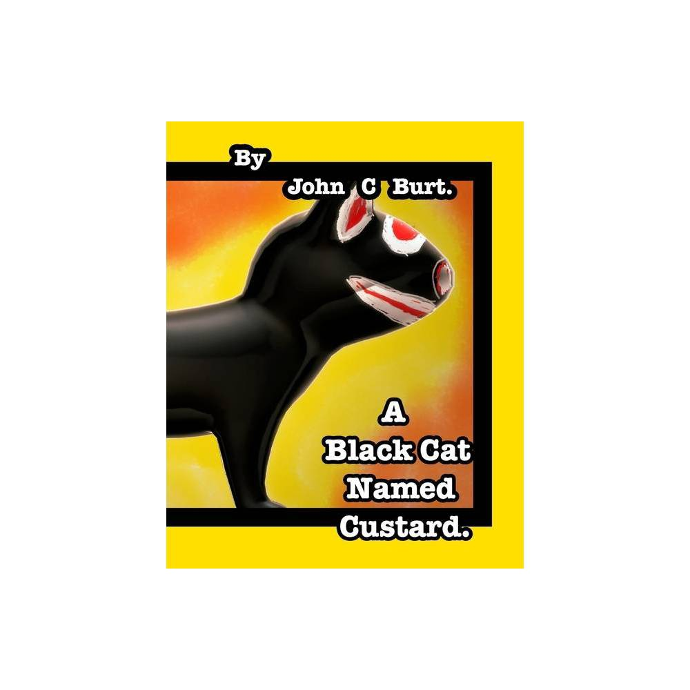 A Black Cat Named Custard. - by John C Burt (Paperback) was $32.99 now $19.79 (40.0% off)