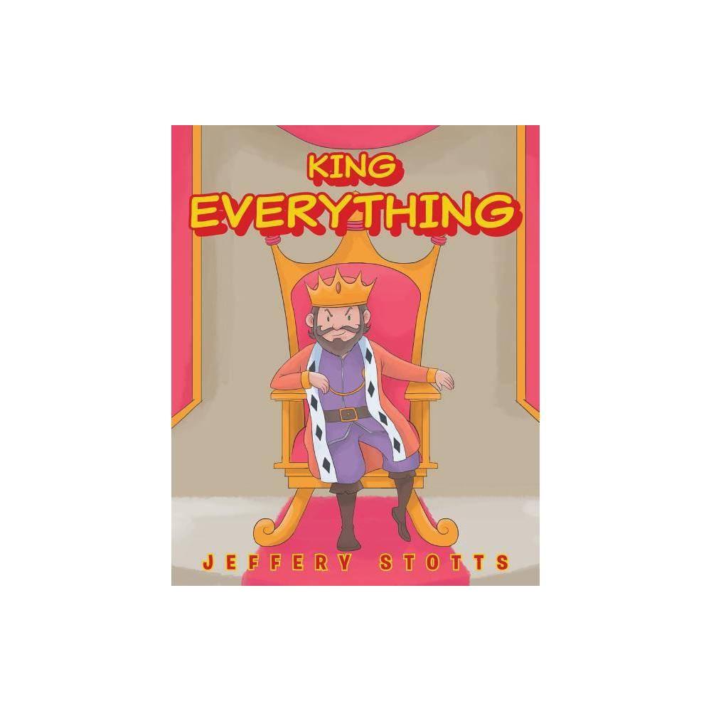 King Everything By Jeffery Stotts Paperback