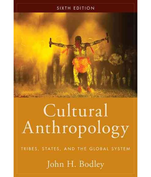 Cultural Anthropology : Tribes, States, and the Global System (Paperback) (John H. Bodley) - image 1 of 1
